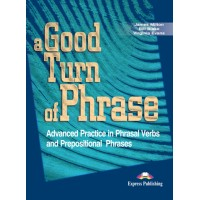 A Good Turn of Phrase Phrasal Verbs SB